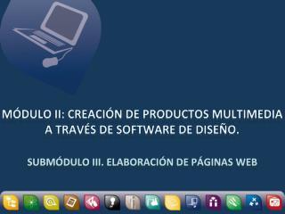 Módulo II: Creación de productos multimedia a través de software de diseño.
