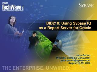 BID210: Using Sybase IQ                    as a Report Server for Oracle