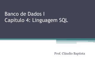 Banco  de Dados I Capítulo  4:  Linguagem  SQL