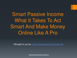 Smart Passive Income: What It Takes To Act Smart And Make Mo