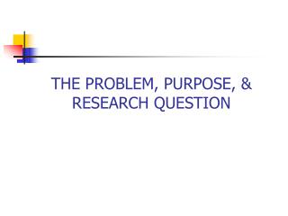 THE PROBLEM, PURPOSE, & RESEARCH QUESTION
