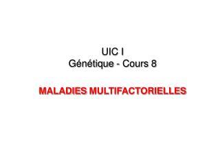 UIC I Génétique - Cours 8 MALADIES  MULTIFACTORIELLES