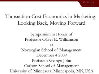 Transaction Cost Economics in Marketing:  Looking Back, Moving Forward Symposium in Honor of