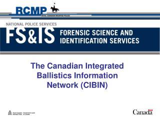 The Canadian Integrated Ballistics Information Network CIBIN