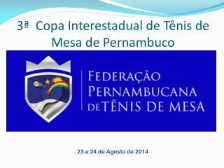 3ª  Copa Interestadual de Tênis de Mesa de Pernambuco