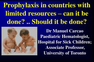 Prophylaxis in countries with limited resources � can it be done? .. Should it be done?