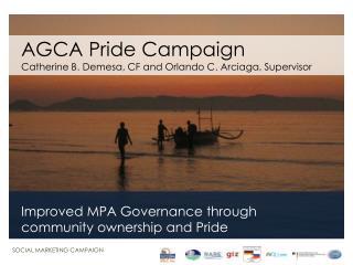 AGCA Pride Campaign Catherine B.  Demesa , CF and Orlando C.  Arciaga , Supervisor