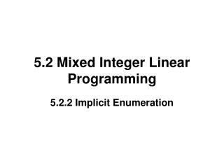 5.2 Mixed Integer Linear Programming