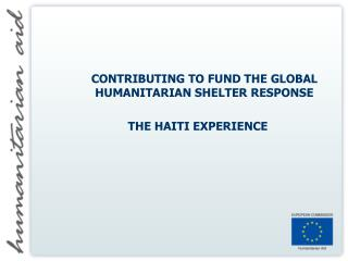 CONTRIBUTING TO FUND THE GLOBAL  HUMANITARIAN SHELTER RESPONSE  THE HAITI EXPERIENCE