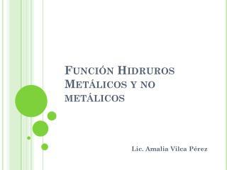 Función Hidruros Metálicos y no  metálicos