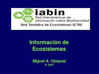 Informaci n de Ecosistemas  Miguel A. V zquez II- 2007
