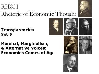 RH351 Rhetoric of Economic Thought  Transparencies Set 5  Marshal, Marginalism,  Alternative Voices: Economics Comes of