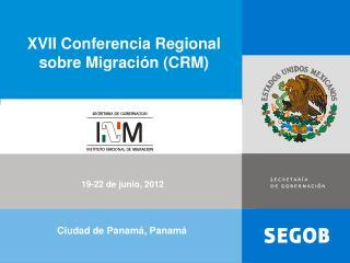 XVII Conferencia Regional sobre Migraci�n (CRM)