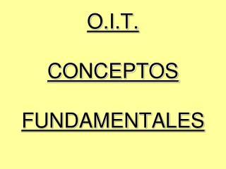 O.I.T. CONCEPTOS  FUNDAMENTALES