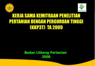 KERJA SAMA KEMITRAAN PENELITIAN PERTANIAN DENGAN PERGURUAN TINGGI (KKP3T)  TA 2009