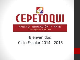 Bienvenidos   Ciclo Escolar 2014 - 2015