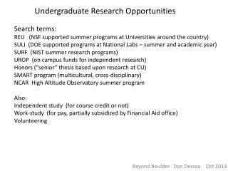Search terms: REU   (NSF supported summer programs at Universities around the country)