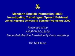 Presented at the ANLP-NAACL 2000   Embedded Machine Translation Systems Workshop The MEI Team