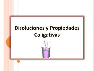 Disoluciones y Propiedades  Coligativas