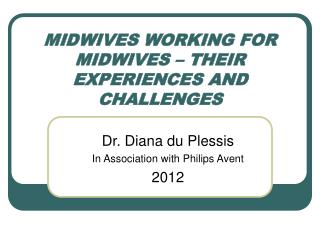 MIDWIVES WORKING FOR MIDWIVES � THEIR EXPERIENCES AND CHALLENGES