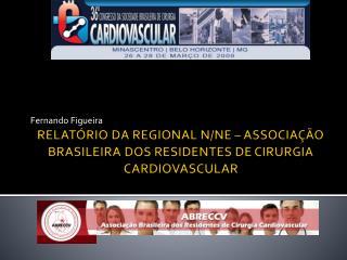 RELAT�RIO DA REGIONAL N/NE � ASSOCIA��O BRASILEIRA DOS RESIDENTES DE CIRURGIA CARDIOVASCULAR