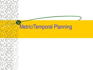 Metric/Temporal Planning