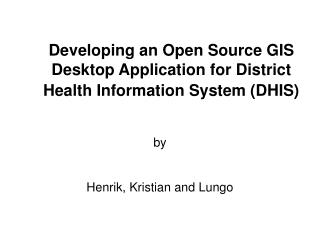 Developing an Open Source GIS Desktop Application for District Health Information System (DHIS)