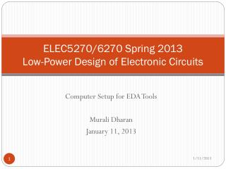 ELEC5270/6270 Spring 2013 Low-Power Design of Electronic Circuits