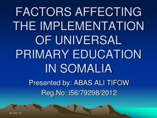 FACTORS AFFECTING THE IMPLEMENTATION  OF UNIVERSAL PRIMARY EDUCATION IN SOMALIA