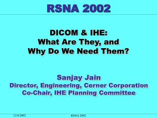 DICOM & IHE:  What Are They, and  Why Do We Need Them?