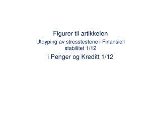 Figurer til artikkelen Utdyping av  stresstestene  i  Finansiell stabilitet 1/12