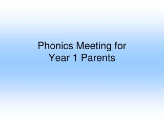 Phonics Meeting for  Year 1 Parents