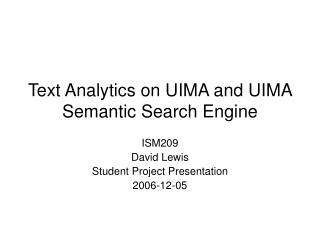 Text Analytics on UIMA and UIMA Semantic Search Engine