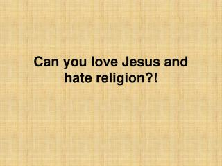 Can you love Jesus and hate religion