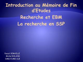 Introduction au Mémoire de Fin d'Etudes Recherche et EBM   La  recherche en SSP