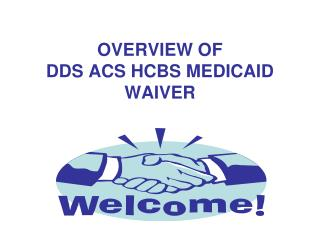 OVERVIEW OF  DDS ACS HCBS MEDICAID WAIVER