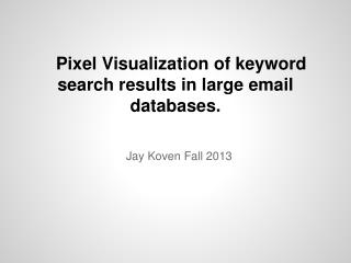 Pixel Visualization of keyword search results in large email databases.