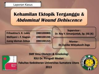Kehamilan Ektopik Terganggu &  Abdominal Wound Dehiscence