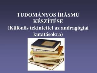TUDOMÁNYOS ÍRÁSMŰ KÉSZÍTÉSE  (Különös tekintettel az andragógiai kutatásokra)