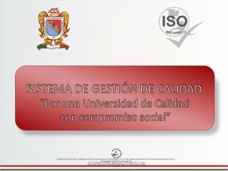 """SISTEMA DE GESTIÓN DE CALIDAD """"Por una Universidad de Calidad  con compromiso social"""""""