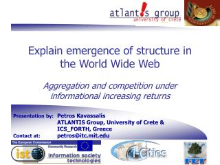 Presentation by: 	Petros Kavassalis 		ATLANTIS Group, University of Crete & 		ICS_FORTH, Greece