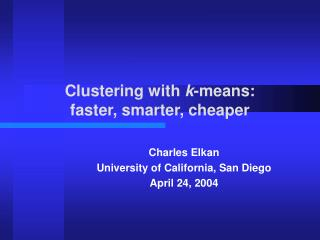 Clustering with  k -means:       faster, smarter, cheaper