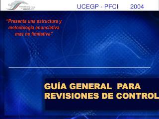 GUÍA GENERAL  PARA REVISIONES DE CONTROL