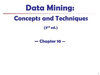 Data Mining:  Concepts and Techniques (3 rd  ed.) � Chapter 10  �