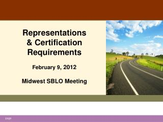 Representations & Certification Requirements February 9 , 2012 Midwest SBLO Meeting