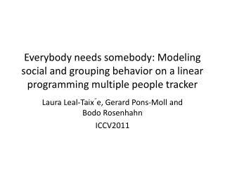 Laura Leal-Taix´e, Gerard Pons-Moll and Bodo Rosenhahn ICCV2011