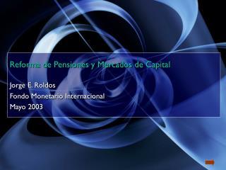 Reforma de Pensiones y Mercados de Capital  Jorge E. Roldos Fondo Monetario Internacional