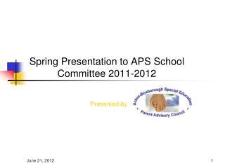 Spring Presentation to APS School     Committee 2011-2012