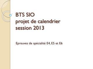 BTS SIO  projet de calendrier session 2013