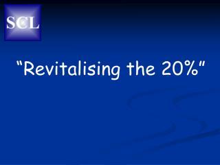 """Revitalising the 20%"""